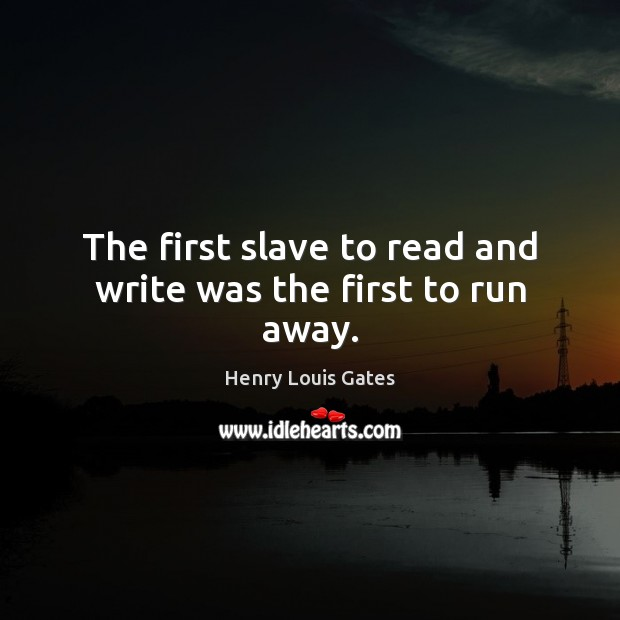 The first slave to read and write was the first to run away. Image