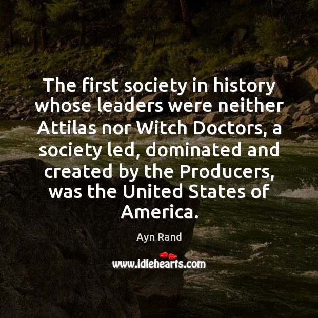 The first society in history whose leaders were neither Attilas nor Witch Ayn Rand Picture Quote
