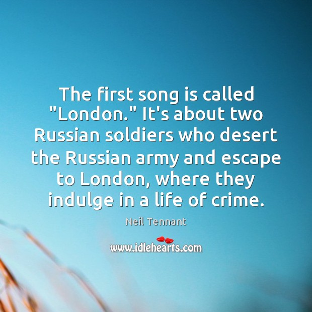 """The first song is called """"London."""" It's about two Russian soldiers who Neil Tennant Picture Quote"""