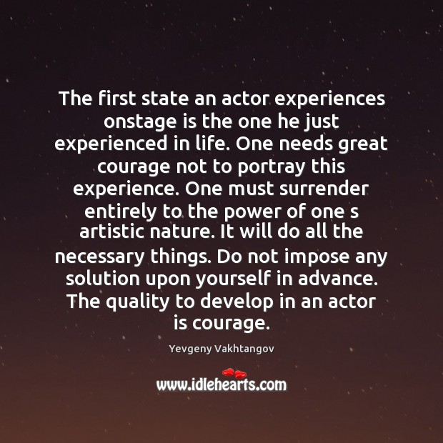 The first state an actor experiences onstage is the one he just Image