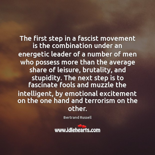 The first step in a fascist movement is the combination under an Bertrand Russell Picture Quote