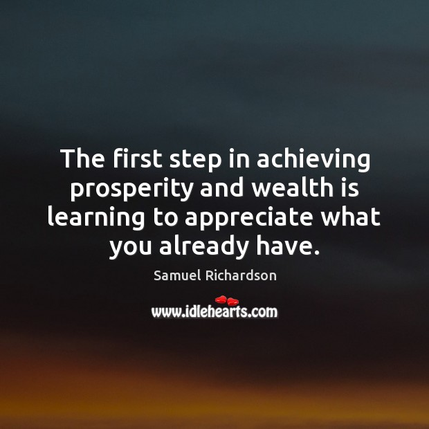 The first step in achieving prosperity and wealth is learning to appreciate Wealth Quotes Image