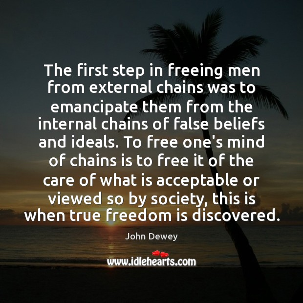 The first step in freeing men from external chains was to emancipate Image