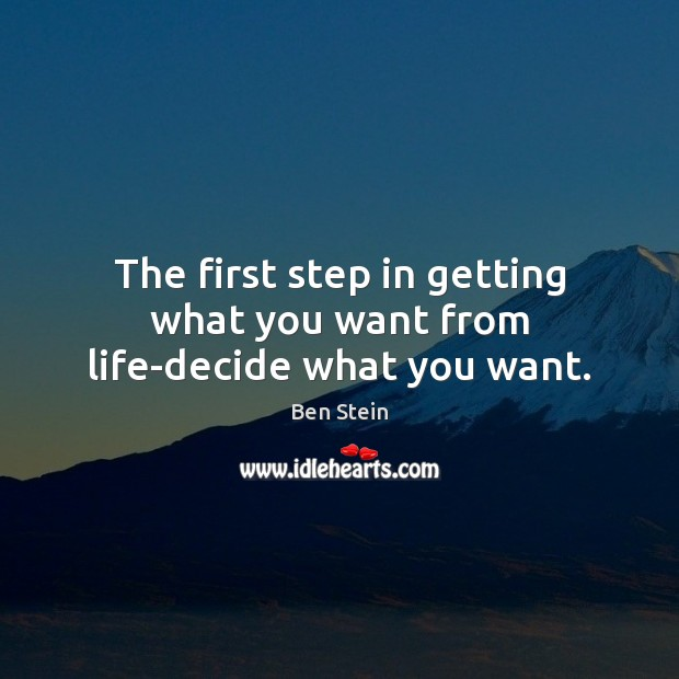 Image, The first step in getting what you want from life-decide what you want.