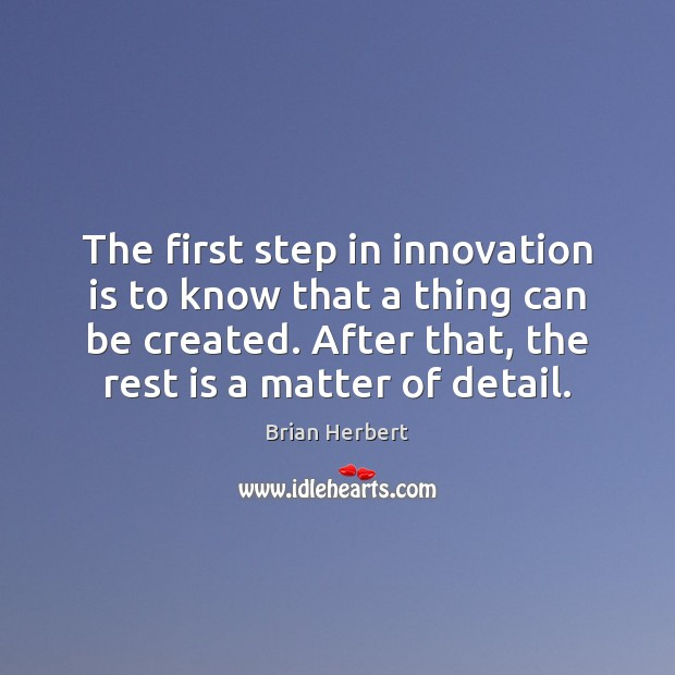 Image, The first step in innovation is to know that a thing can