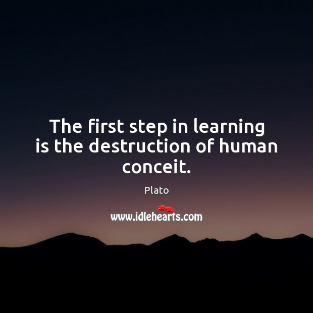 The first step in learning is the destruction of human conceit. Learning Quotes Image