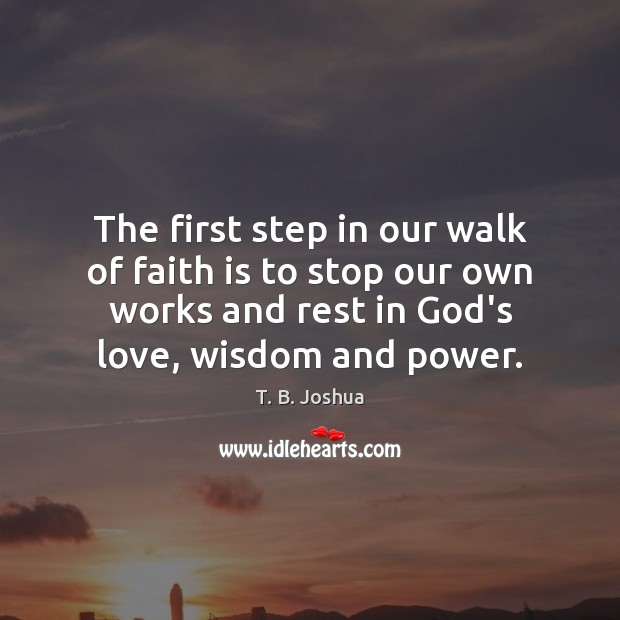 The first step in our walk of faith is to stop our T. B. Joshua Picture Quote