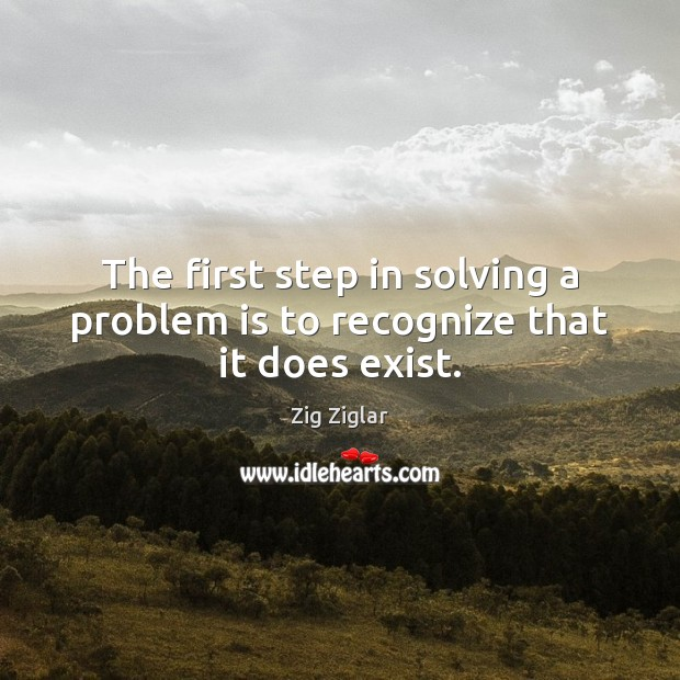 The first step in solving a problem is to recognize that it does exist. Image