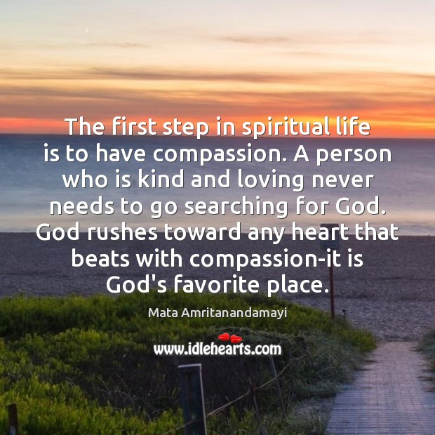 The first step in spiritual life is to have compassion. A person Mata Amritanandamayi Picture Quote