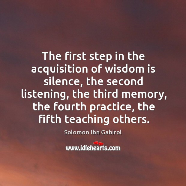 The first step in the acquisition of wisdom is silence, the second Image