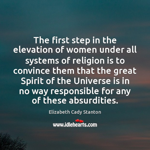 The first step in the elevation of women under all systems of Elizabeth Cady Stanton Picture Quote