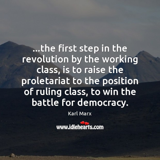 Image about …the first step in the revolution by the working class, is to