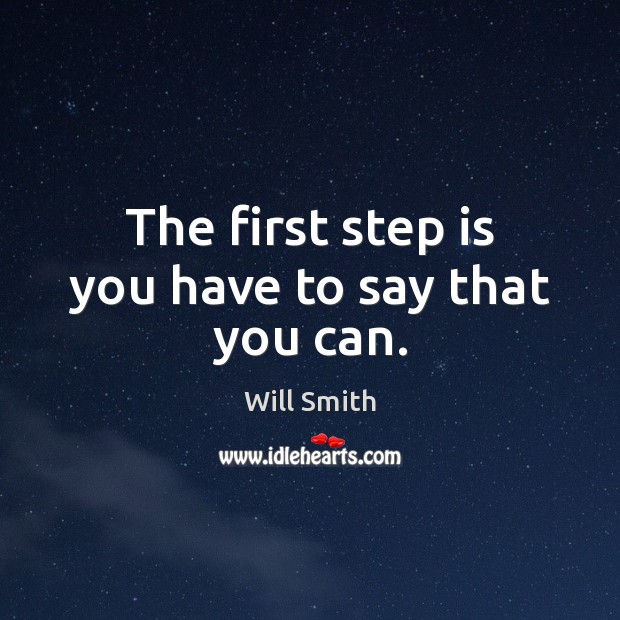 Image, The first step is you have to say that you can.