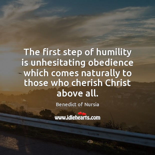 Image, The first step of humility is unhesitating obedience which comes naturally to