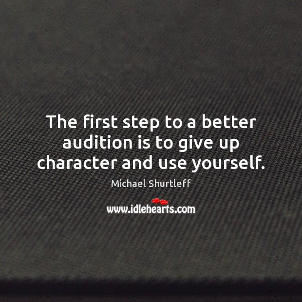 Image, The first step to a better audition is to give up character and use yourself.