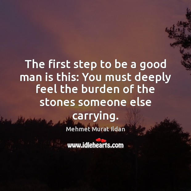 Image, The first step to be a good man is this: You must
