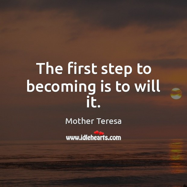 Image, The first step to becoming is to will it.