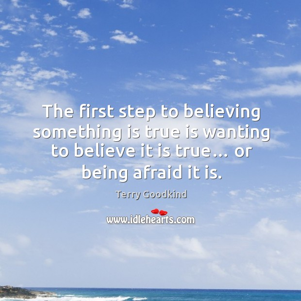 The first step to believing something is true is wanting to believe it is true… or being afraid it is. Image
