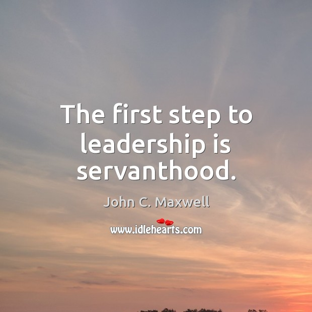 Image, The first step to leadership is servanthood.