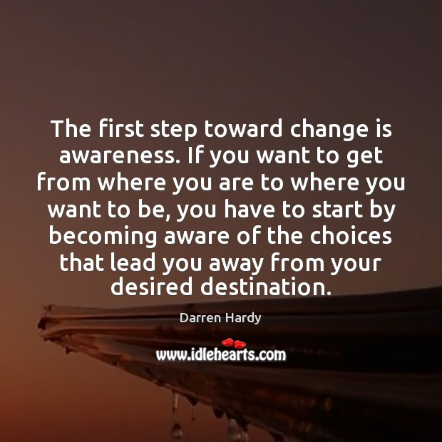 Image, The first step toward change is awareness. If you want to get