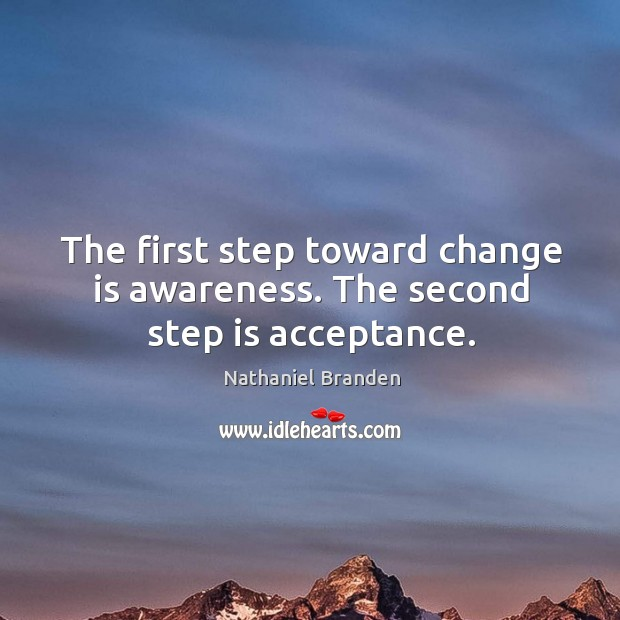 Image, The first step toward change is awareness. The second step is acceptance.