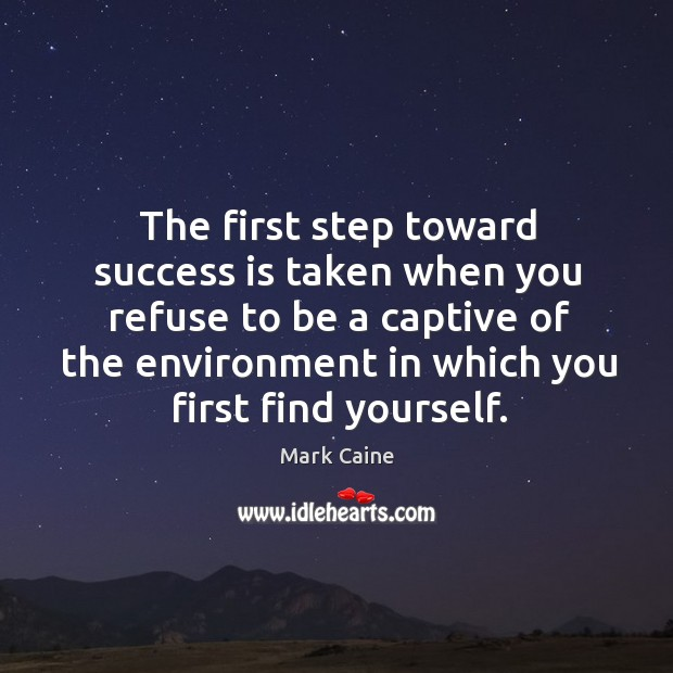 Image, The first step toward success is taken when you refuse to be a captive of the