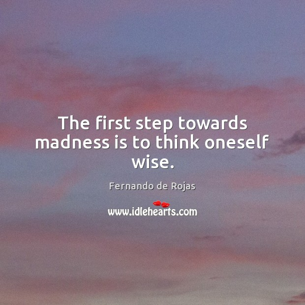 The first step towards madness is to think oneself wise. Image