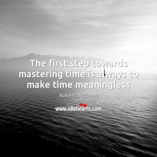 Image, The first step towards mastering time is always to make time meaningless