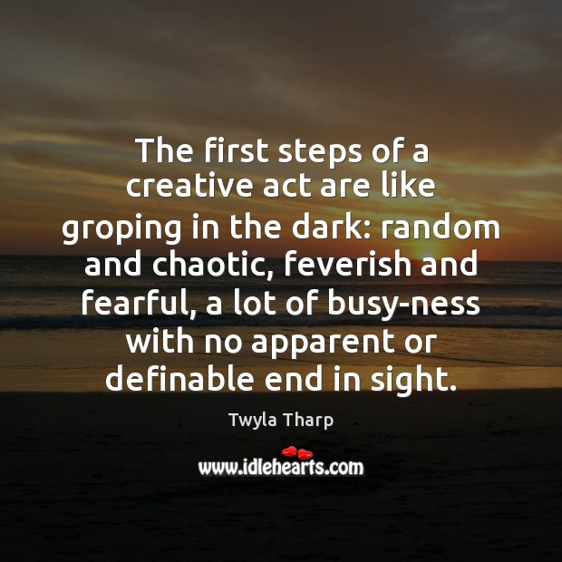 The first steps of a creative act are like groping in the Twyla Tharp Picture Quote