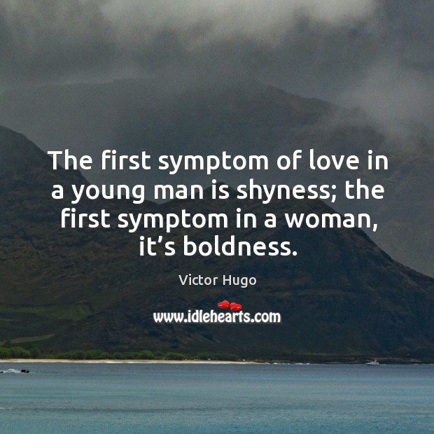 Image, The first symptom of love in a young man is shyness; the first symptom in a woman, it's boldness.