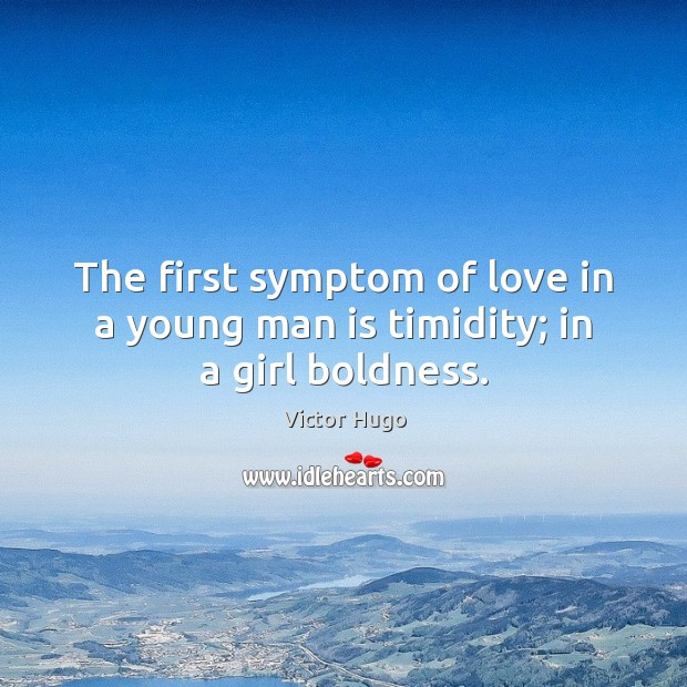 The first symptom of love in a young man is timidity; in a girl boldness. Boldness Quotes Image
