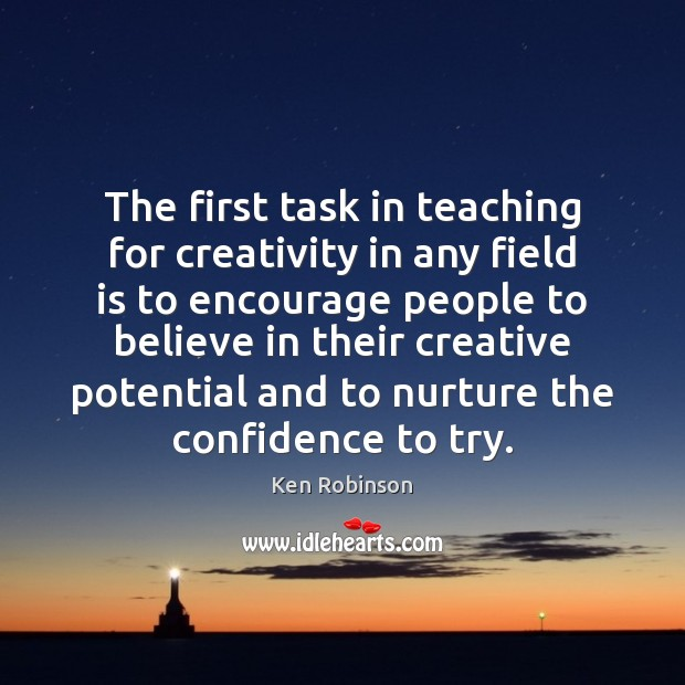 The first task in teaching for creativity in any field is to Image