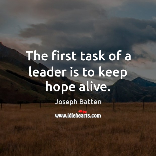 Image, The first task of a leader is to keep hope alive.