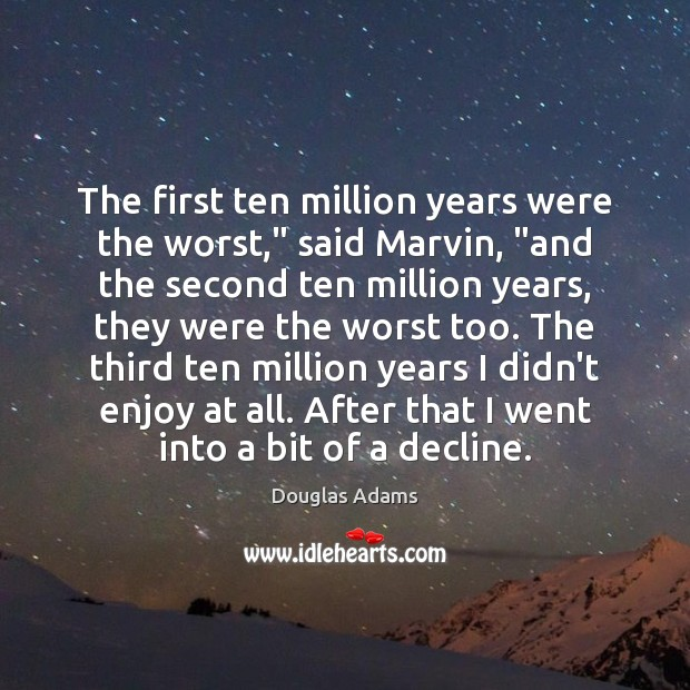 """The first ten million years were the worst,"""" said Marvin, """"and the Image"""