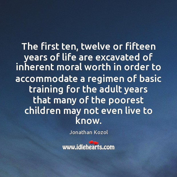 The first ten, twelve or fifteen years of life are excavated of Image
