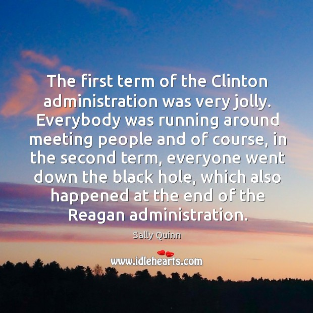 The first term of the clinton administration was very jolly. Everybody was running around. Image