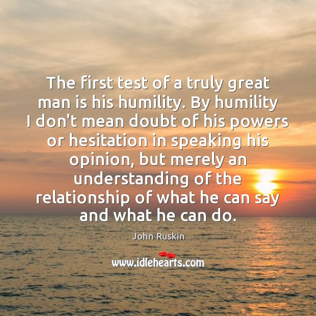 The first test of a truly great man is his humility. By John Ruskin Picture Quote