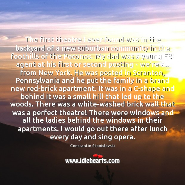 The first theatre I ever found was in the backyard of a Constantin Stanislavski Picture Quote