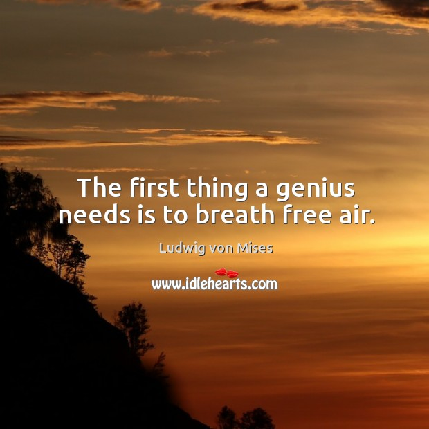 The first thing a genius needs is to breath free air. Image