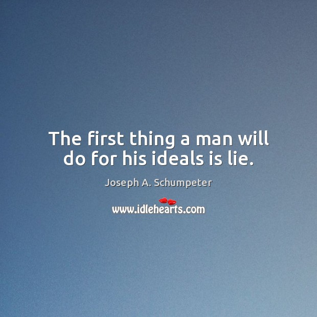Image, The first thing a man will do for his ideals is lie.