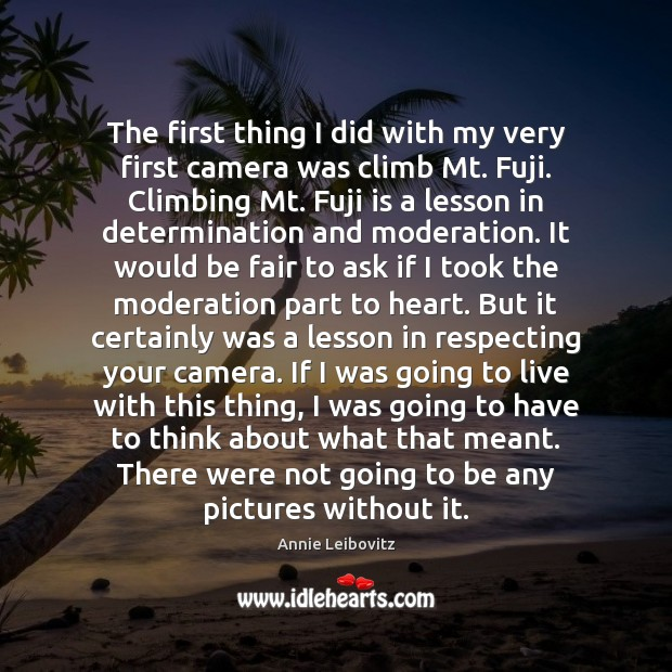 The first thing I did with my very first camera was climb Determination Quotes Image
