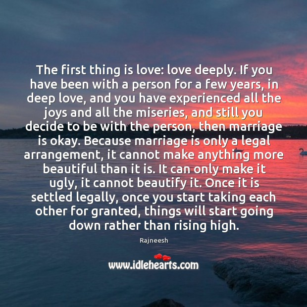Image, The first thing is love: love deeply. If you have been with
