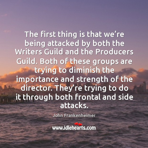 The first thing is that we're being attacked by both the writers guild and the producers guild. Image