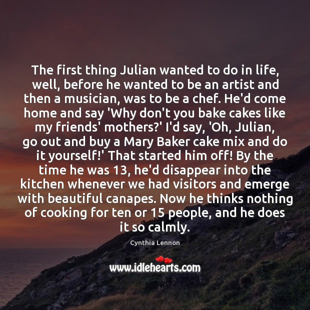 The first thing Julian wanted to do in life, well, before he Image