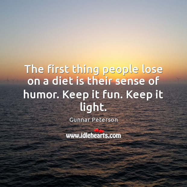 The first thing people lose on a diet is their sense of humor. Keep it fun. Keep it light. Diet Quotes Image
