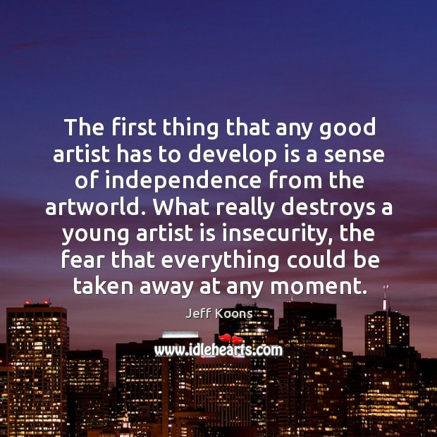 The first thing that any good artist has to develop is a Image