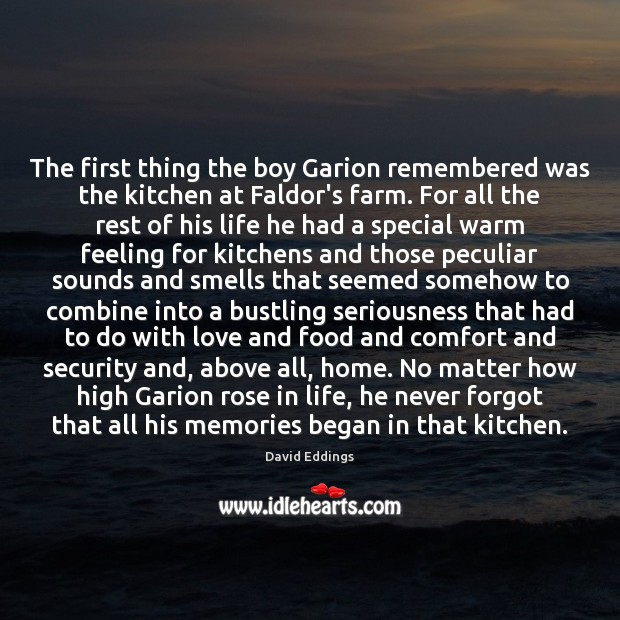The first thing the boy Garion remembered was the kitchen at Faldor's Farm Quotes Image