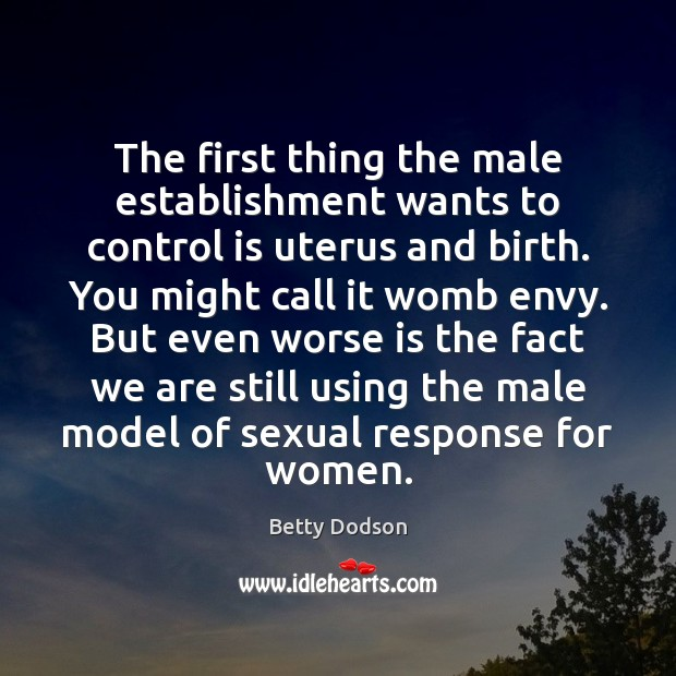 The first thing the male establishment wants to control is uterus and Image