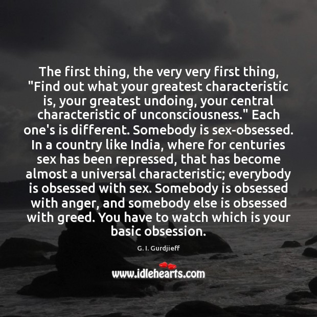 """The first thing, the very very first thing, """"Find out what your G. I. Gurdjieff Picture Quote"""