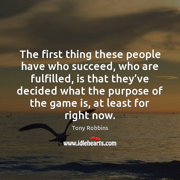 The first thing these people have who succeed, who are fulfilled, is Image
